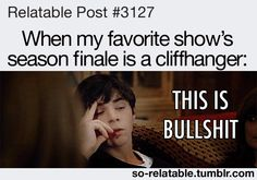 """Worse is when it ends up being the series finale! """"^_^"""""""