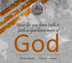 Your life goes from faith to faith as you know more of God. #PastorBiodun #NewDimension