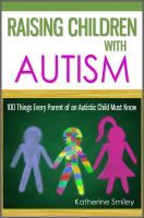 Raising Children with Autism: 100 Things Every Parent of an Autistic Child Must Know, an ebook by Katherine Smiley at Smashwords