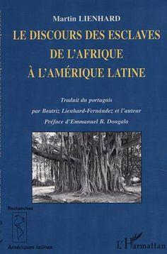 Le discours des esclaves de l'Afrique à l'Amérique latine : (Kongo, Angola, Brésil, Caraïbes) / Martin Lienhard