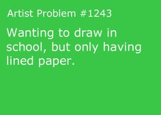 Submitted by: flamsters-pit [#1243: Wanting to draw in school, but only having lined paper.]