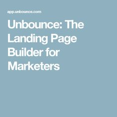 Unbounce: The Landing Page Builder for Marketers