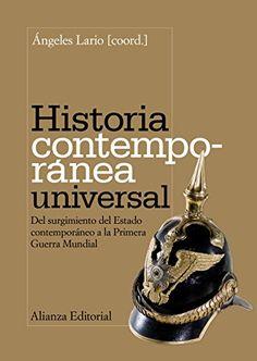 Historia contemporánea universal : del surgimiento del Estado contemporáneo a la Primera Guerra Mundial / Mª Ángeles Lario González