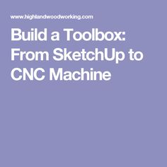 Build a Toolbox: From SketchUp to CNC Machine