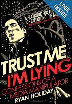 Trust Me, I'm Lying: Confessions of a Media Manipulator: Ryan Holiday: 9781591845539: Amazon.com: Books