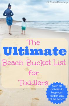 The Ultimate Beach Bucket List for Toddlers- Over 30 fun, simple activities to keep your toddler busy at the beach!