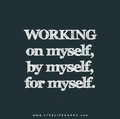 Work on yourself, By yourself,  For yourself! #LovingJesusChrist
