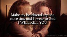 dont you dear hurt my bestfrien youll be sorry xo, to my bestfriend xo