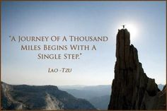 """""""A journey of a thousand miles begins with a single step."""""""