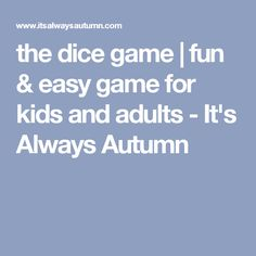 the dice game | fun & easy game for kids and adults - It's Always Autumn