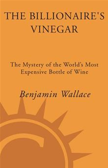 The Billionaire's Vinegar - The Mystery of the World's Most Expensive Bottle of Wine by Benjamin Wallace. Buy this eBook on #Kobo: http://www.kobobooks.com/ebook/The-Billionaires-Vinegar/book-I08N2NWUL0qgKhN_hVzcBQ/page1.html?s=WBq87dKsjUKHcJTiEX5qEg=1