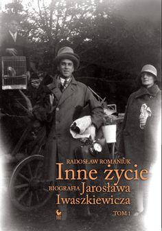 """""""Inne życie. Biografia Jarosława Iwaszkiewicza"""" Radosław Romaniuk vol. 1 Cover by Andrzej Barecki Published by Wydawnictwo Iskry 2012"""