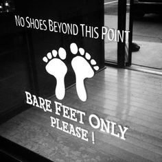 Hot yoga studio door sign! ..A true motto for my life, because, to me, bare feet = lower stress, more smiles, and just being happy.. :) Just take off your shoes!