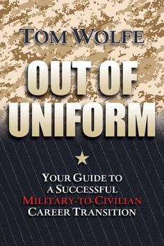 The Paperback of the Out of Uniform: Your Guide to a Successful Military-to-Civilian Career Transition by Tom Wolfe at Barnes & Noble. Retirement Parties, Retirement Gifts, Thomas Wolfe, Military Retirement, Military Service, Get Back To Work, Military Personnel, Career Opportunities, Marketing Jobs