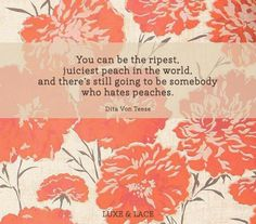 You can be the ripest, juiciest peach