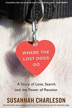 "Read ""Where the Lost Dogs Go A Story of Love, Search, and the Power of Reunion"" by Susannah Charleson available from Rakuten Kobo. From a New York Times best-selling author, an important and heartfelt exploration into the world of lost dogs and the po. Search And Rescue, Pet Search, Missouri, Dean Koontz, Carter Family, Book Sites, Losing A Dog, Happy Endings, Introvert"