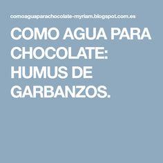 COMO AGUA PARA CHOCOLATE: HUMUS DE GARBANZOS.