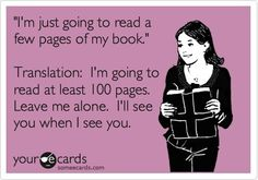"""'""""I'm just going to read a few pages of my book"""". Translation: I'm going to read at least 100 pages. Leave me alone. I'll see you when I see you.'"""
