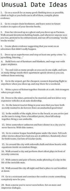Playful and unusual date ideas. I especially like number 11. Playing tourist in a town you know well can give you a fresh perspective on the local sights.
