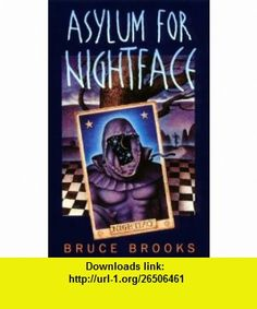 Asylum for Nightface (Laura Geringer ) (9780064472142) Bruce Brooks, Brooks , ISBN-10: 0064472140  , ISBN-13: 978-0064472142 ,  , tutorials , pdf , ebook , torrent , downloads , rapidshare , filesonic , hotfile , megaupload , fileserve