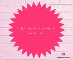 #quote of the #day-Life is #beautiful because it doesn't #last.view more quotes at http://www.messagesforworld.com/quotes/life-quotes