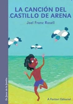 """""""La canción del castillo de arena"""" - Joel Franz Rosell (Editorial A fortiori) Editorial, Family Guy, Guys, Fictional Characters, Childrens Books, Recommended Books, Families, Castles, Short Stories"""