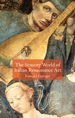 'The Sensory World of Italian Renaissance Art' by François Quiviger