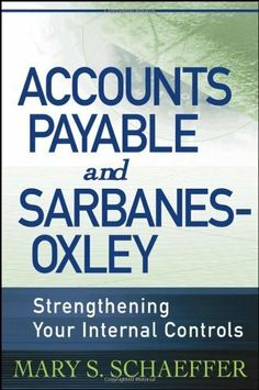 Accounts Payable and Sarbanes-Oxley: Strengthening Your Internal Controls by Mary S. Schaeffer. $25.35