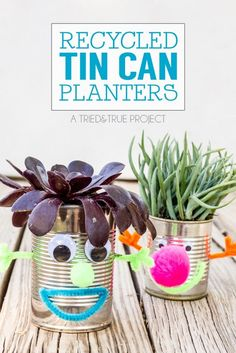 These Recycled Tin Can Planters with your kids. They're a breeze to make and fun to display!