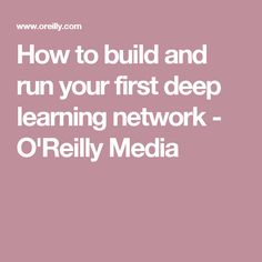 How to build and run your first deep learning network - O'Reilly Media