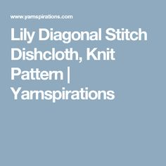 Lily Diagonal Stitch Dishcloth, Knit Pattern  | Yarnspirations
