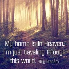 10 Best Billy Graham Quotes Ever Said - Jesus Quote - Christian Quote - My home is in Heaven. Im just traveling through this world. Billy Graham The post 10 Best Billy Graham Quotes Ever Said appeared first on Gag Dad. Bible Quotes, Bible Verses, Scriptures, Quotes Home, Marriage Quotes From The Bible, Scripture Images, Quotes Quotes, Cool Words, Wise Words