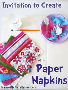 Learn with Play at home: Invitation to Create with Paper Napkins. Creativity, Fine motor skills, language, textures, patterns, colours and more...