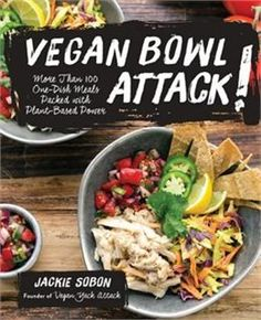 Book Vegan Bowl Attack!: More Than 100 One-dish Meals Packed With Plant-based Power by Jackie Sobon