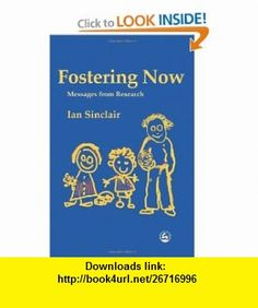 Fostering Now Messages from Research (9781843103622) Ian Sinclair , ISBN-10: 1843103621  , ISBN-13: 978-1843103622 ,  , tutorials , pdf , ebook , torrent , downloads , rapidshare , filesonic , hotfile , megaupload , fileserve