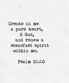 Create in me a pure heart. (when I renewed my Faith, this was the first verse I came across} Bible Verses Quotes, Bible Scriptures, Biblical Quotes, Religious Quotes, Cool Words, Wise Words, Quotes To Live By, Me Quotes, I Look To You