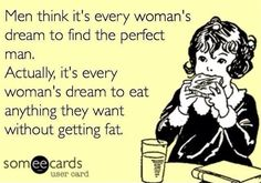 hehe... I can live without a man. I cannot live without food.