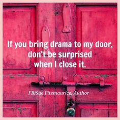 """Learning life lessons every day: The most powerful thing you can do to remove drama from your life is to not """"open the door"""" for drama &  drama won't come knocking on your door!"""
