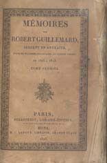 Mémoires de Robert Guillemard: sergent en retraite, suivis de documens historiques, la plupart .... 2 vols. 1826: