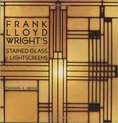 Frank Lloyd Wright's Stained Glass: Stained Glass & Lightscreens: Thomas A. Heinz: 9781586858438: Amazon.com: Books