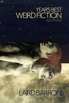 Year's Best Weird Fiction: Volume One by Laird Barron | LibraryThing