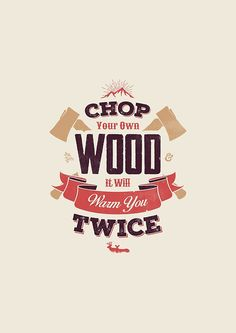 """""""CHOP YOUR OWN WOOD"""" by snevi 