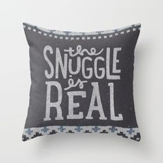 Buy the snuggle is real Throw Pillow by cabin supply co. Worldwide shipping available at Society6.com. Just one of millions of high quality products available.
