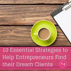 10 Essential Strategies to Help Entrepreneurs Find Dream Clients