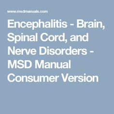 Encephalitis - Brain, Spinal Cord, and Nerve Disorders - MSD Manual Consumer Version