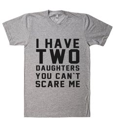 i have two daughters you cant scare me t shirt Dad To Be Shirts, My T Shirt, Cool Shirts, Funny Shirts, T Shirts For Women, Family Shirts, Family Clothes, Fathers Day Shirts, Awesome Shirts