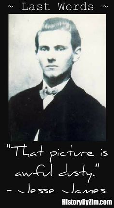 """""""That picture is awful dusty."""" - Jesse James"""