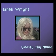 Glorify Thy Name solo sung by me, Ishah Wright, on Etsy, ₪1.00