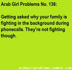 Arab Girl Problems,,,we are loud people