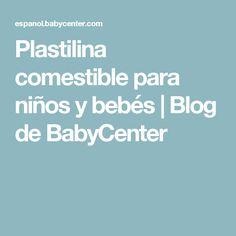 Plastilina comestible para niños y bebés   Blog de BabyCenter